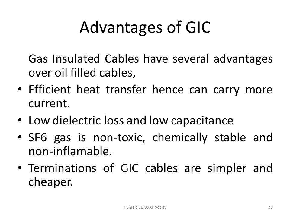 Advantages of GIC Gas Insulated Cables have several advantages over oil filled cables, Efficient heat transfer hence can carry more current.