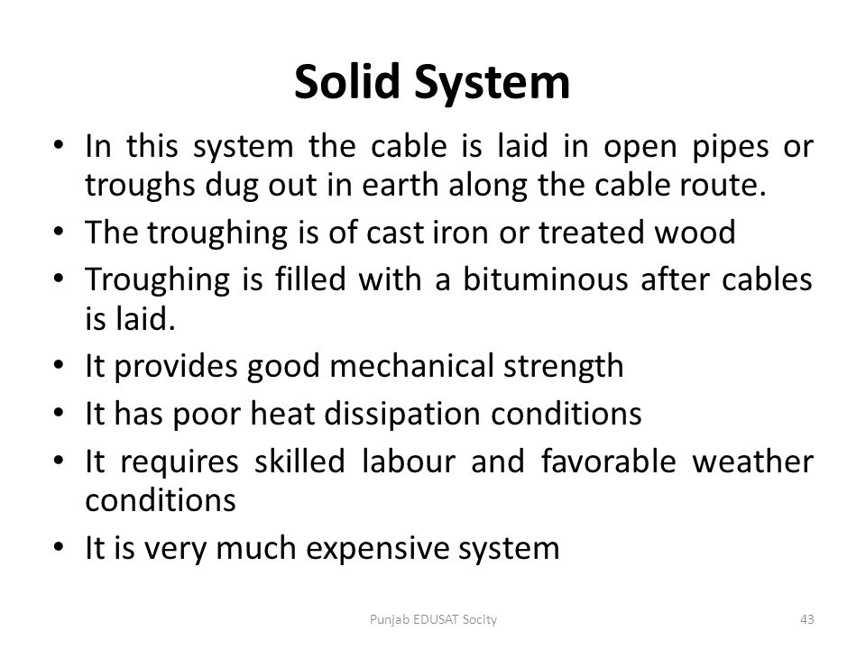 Solid System In this system the cable is laid in open pipes or troughs dug out in earth along the cable route.