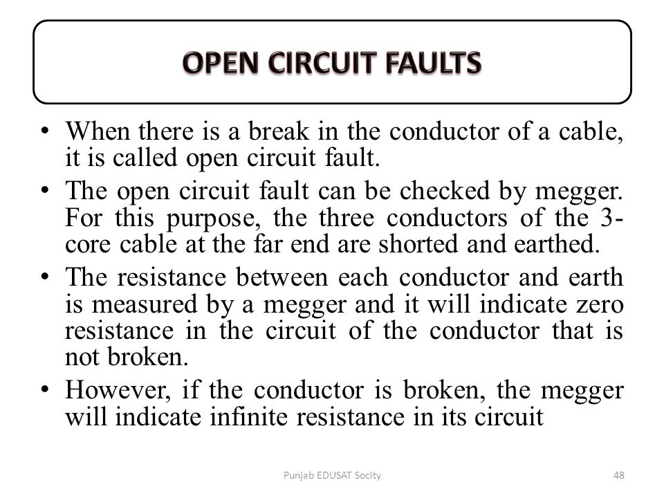 OPEN CIRCUIT FAULTS When there is a break in the conductor of a cable, it is called open circuit fault.
