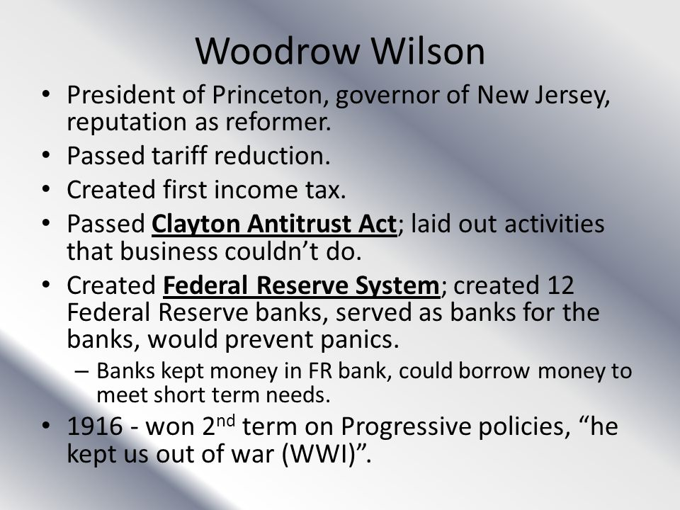 Woodrow Wilson President of Princeton, governor of New Jersey, reputation as reformer. Passed tariff reduction.