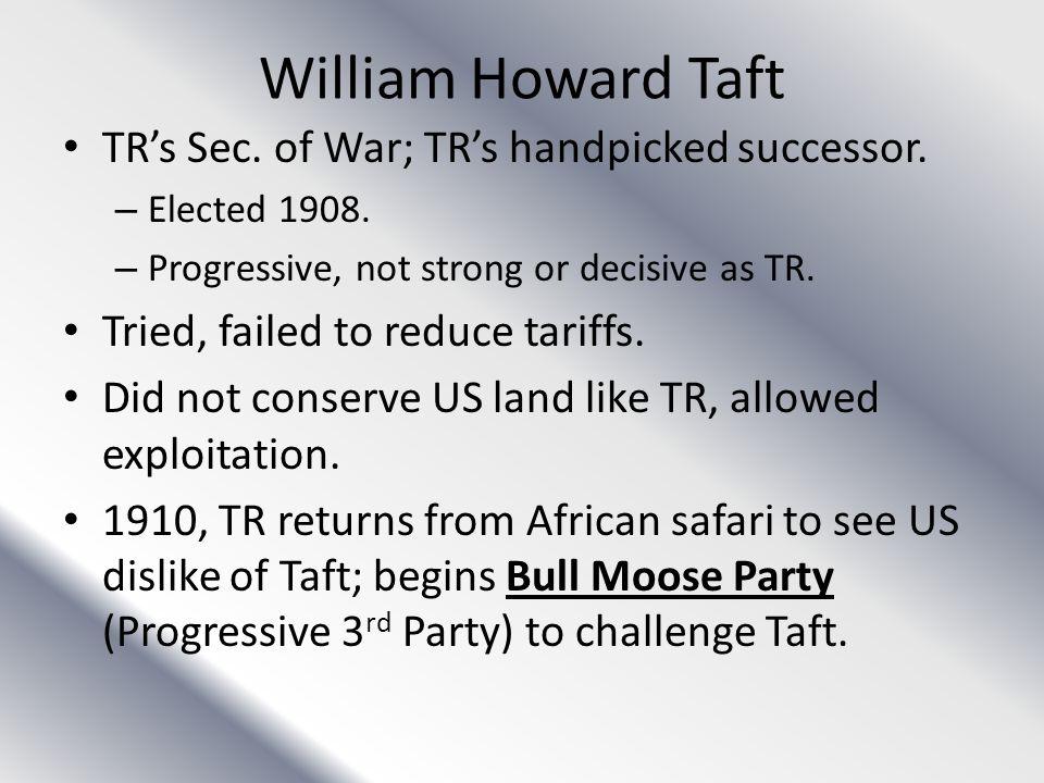 William Howard Taft TR's Sec. of War; TR's handpicked successor.