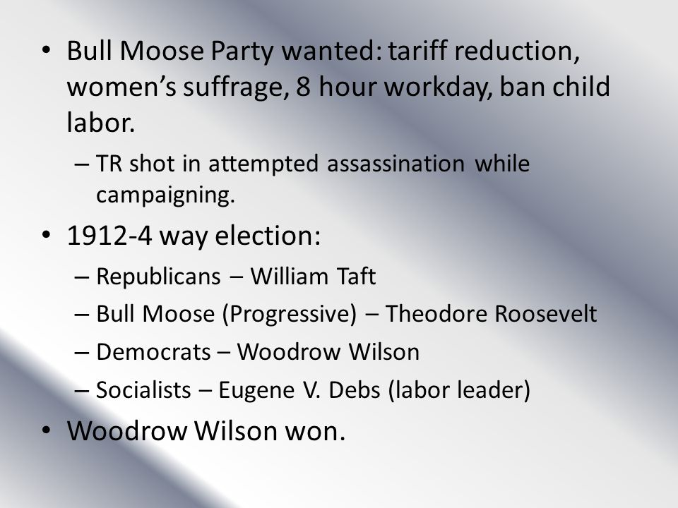 Bull Moose Party wanted: tariff reduction, women's suffrage, 8 hour workday, ban child labor.