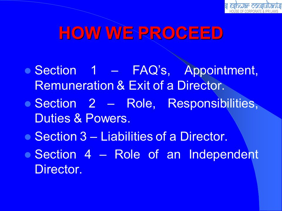 HOW WE PROCEED Section 1 – FAQ's, Appointment, Remuneration & Exit of a Director. Section 2 – Role, Responsibilities, Duties & Powers.