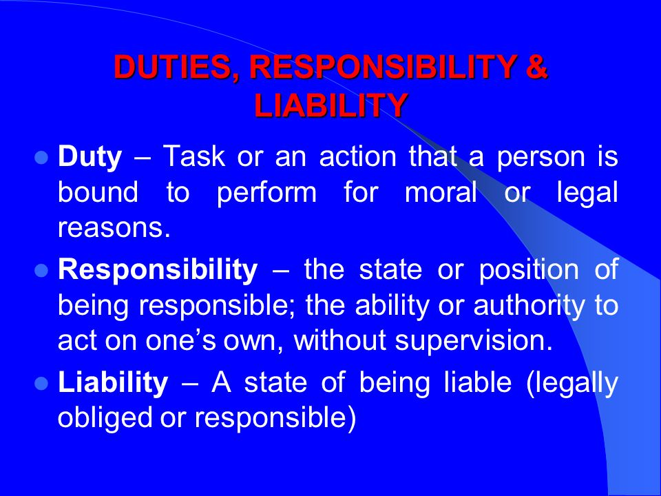 DUTIES, RESPONSIBILITY & LIABILITY