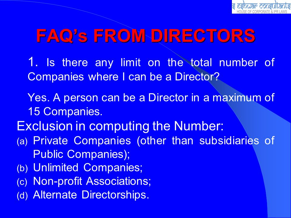 FAQ's FROM DIRECTORS 1. Is there any limit on the total number of Companies where I can be a Director