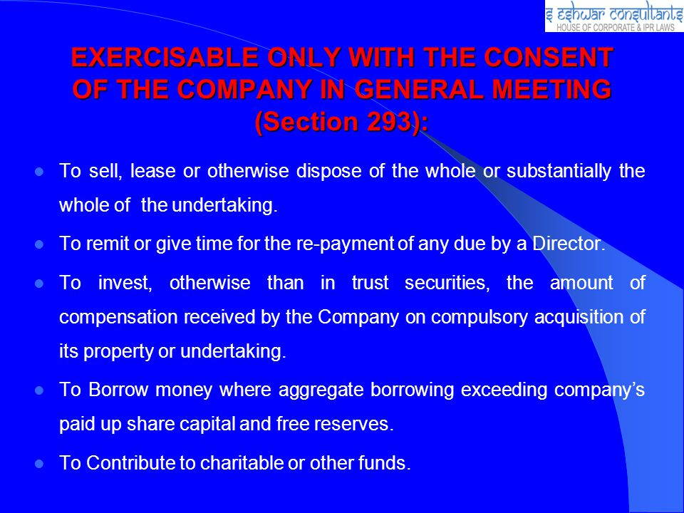 EXERCISABLE ONLY WITH THE CONSENT OF THE COMPANY IN GENERAL MEETING (Section 293):