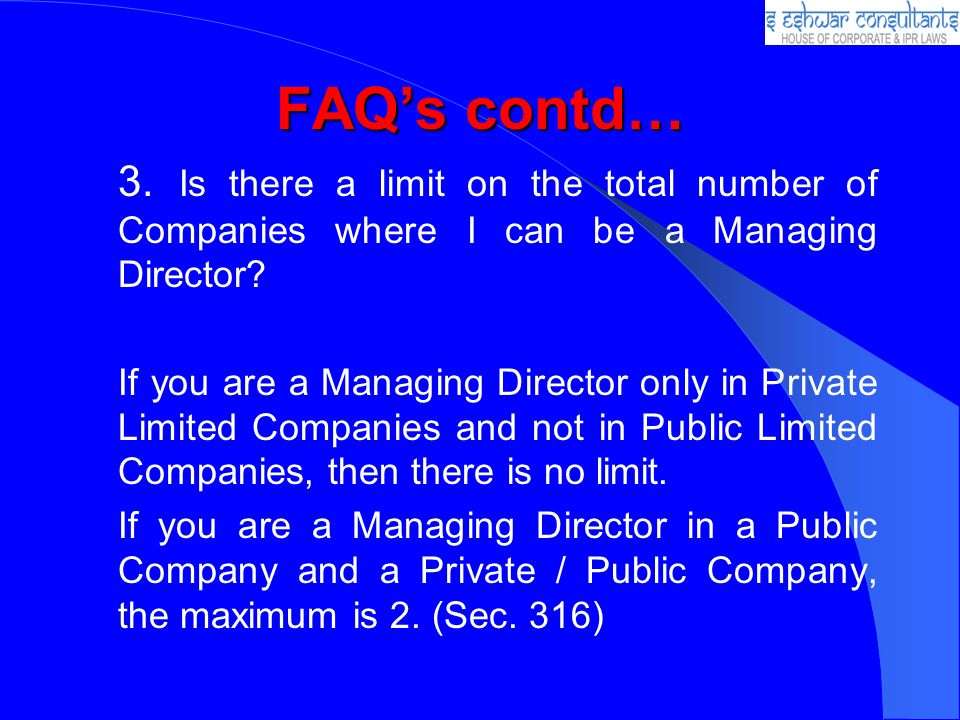 FAQ's contd… 3. Is there a limit on the total number of Companies where I can be a Managing Director