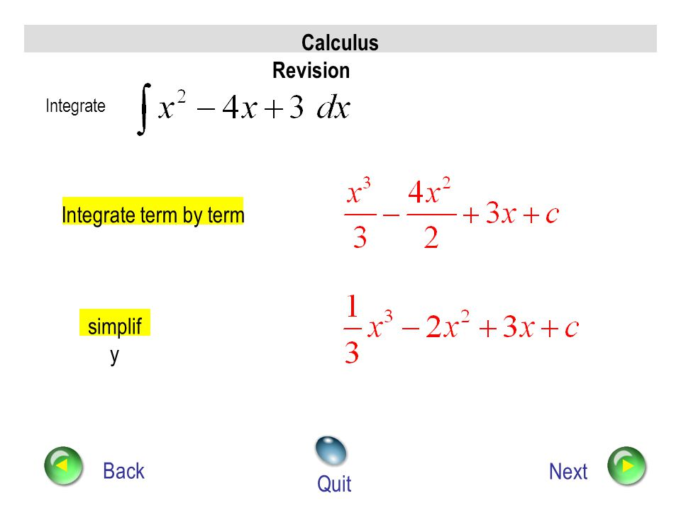 Calculus Revision Integrate term by term simplify Back Next Quit