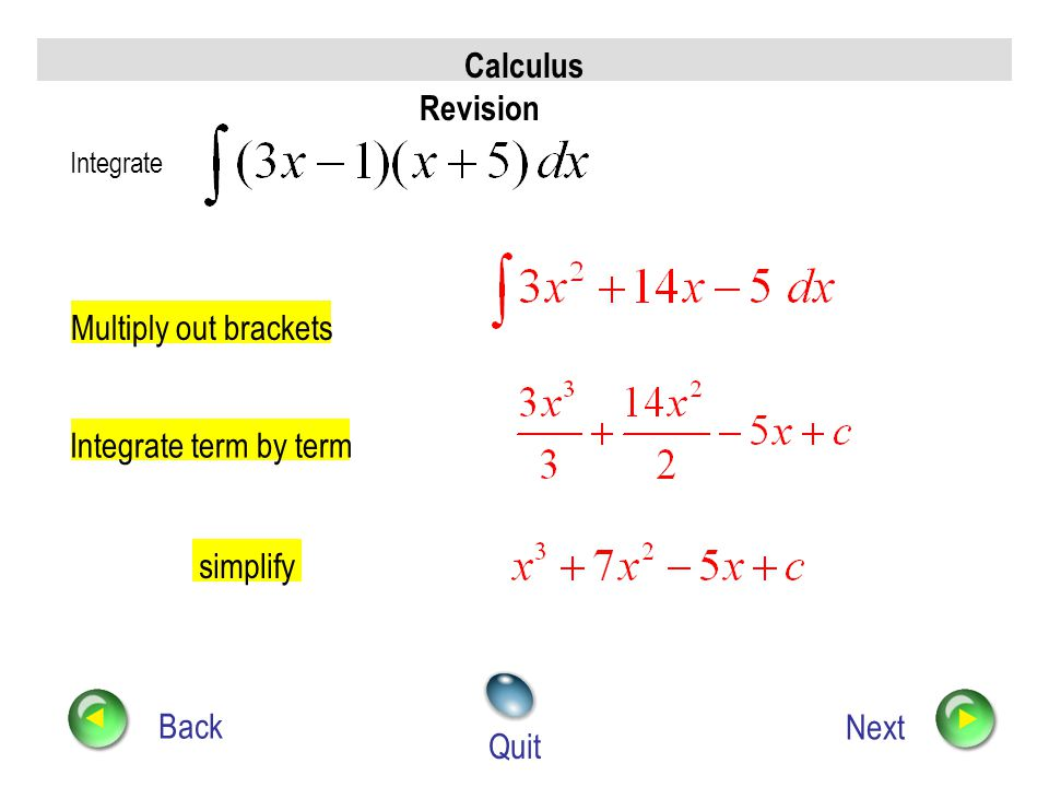 Calculus Revision Multiply out brackets Integrate term by term
