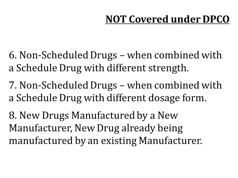 NOT Covered under DPCO 6. Non-Scheduled Drugs – when combined with a Schedule Drug with different strength.