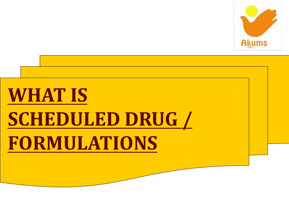 WHAT IS SCHEDULED DRUG / FORMULATIONS