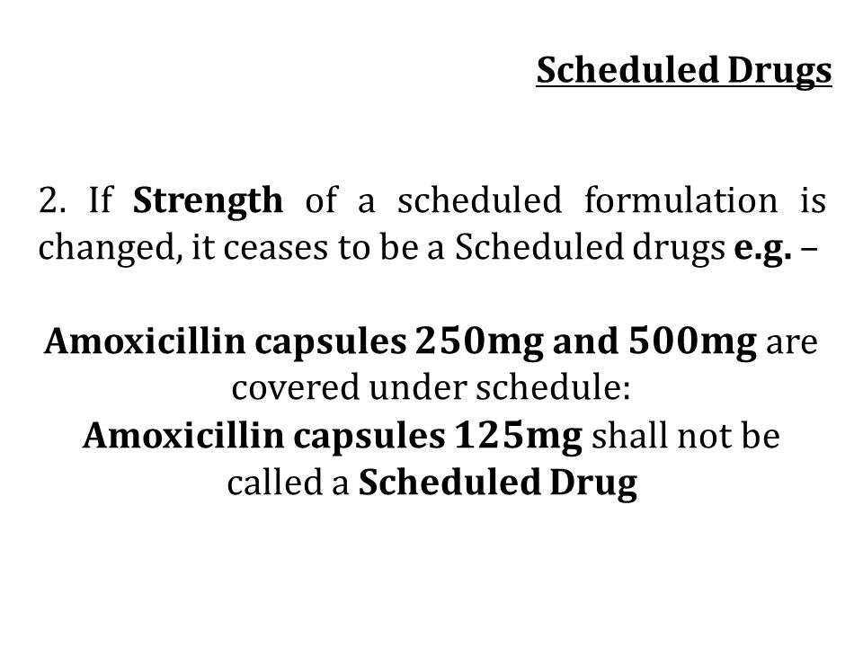 Amoxicillin capsules 250mg and 500mg are covered under schedule: