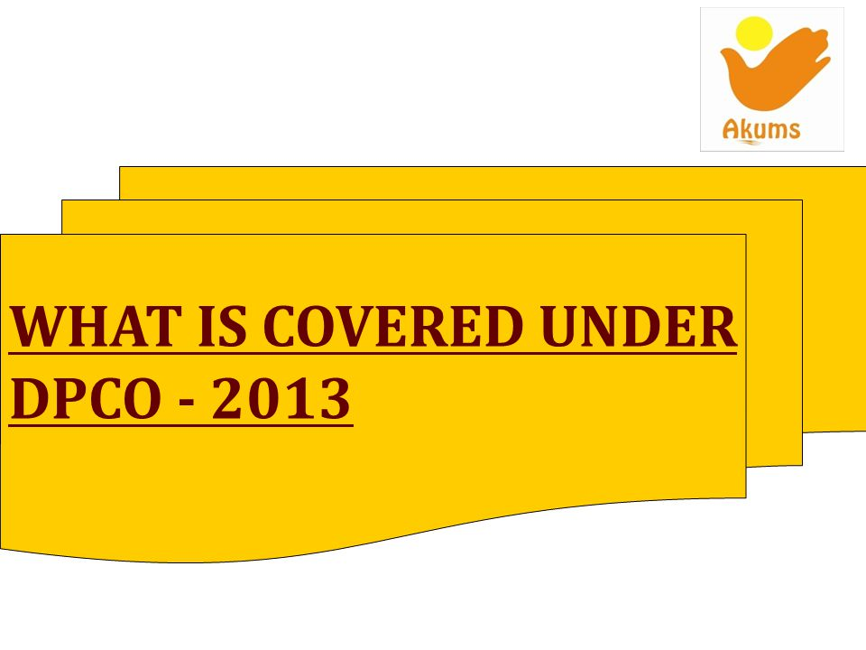 WHAT IS COVERED UNDER DPCO - 2013