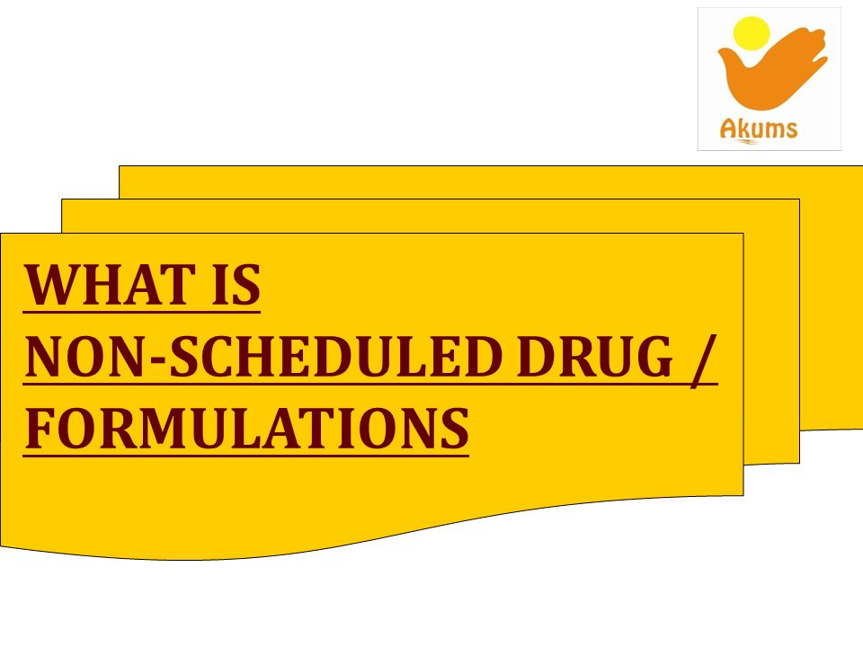 WHAT IS NON-SCHEDULED DRUG / FORMULATIONS