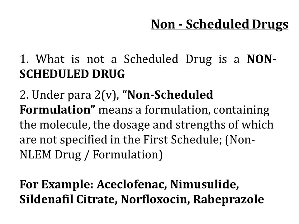 Non - Scheduled Drugs 1. What is not a Scheduled Drug is a NON- SCHEDULED DRUG.