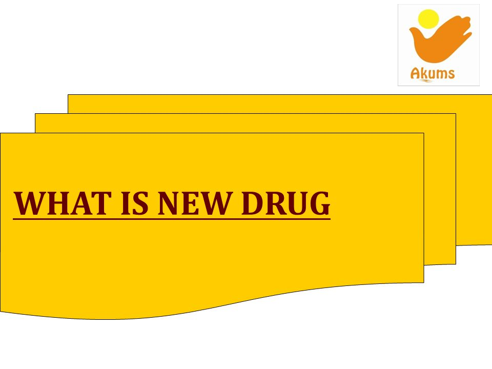 WHAT IS NEW DRUG