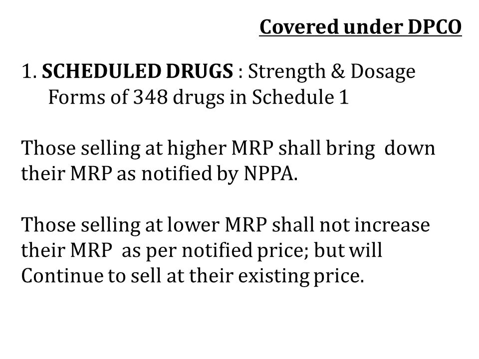 Covered under DPCO 1. SCHEDULED DRUGS : Strength & Dosage Forms of 348 drugs in Schedule 1. Those selling at higher MRP shall bring down.