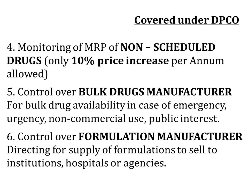 Covered under DPCO 4. Monitoring of MRP of NON – SCHEDULED DRUGS (only 10% price increase per Annum allowed)
