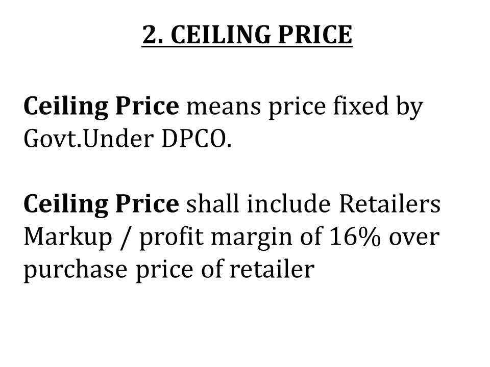 2. CEILING PRICE Ceiling Price means price fixed by Govt.Under DPCO.