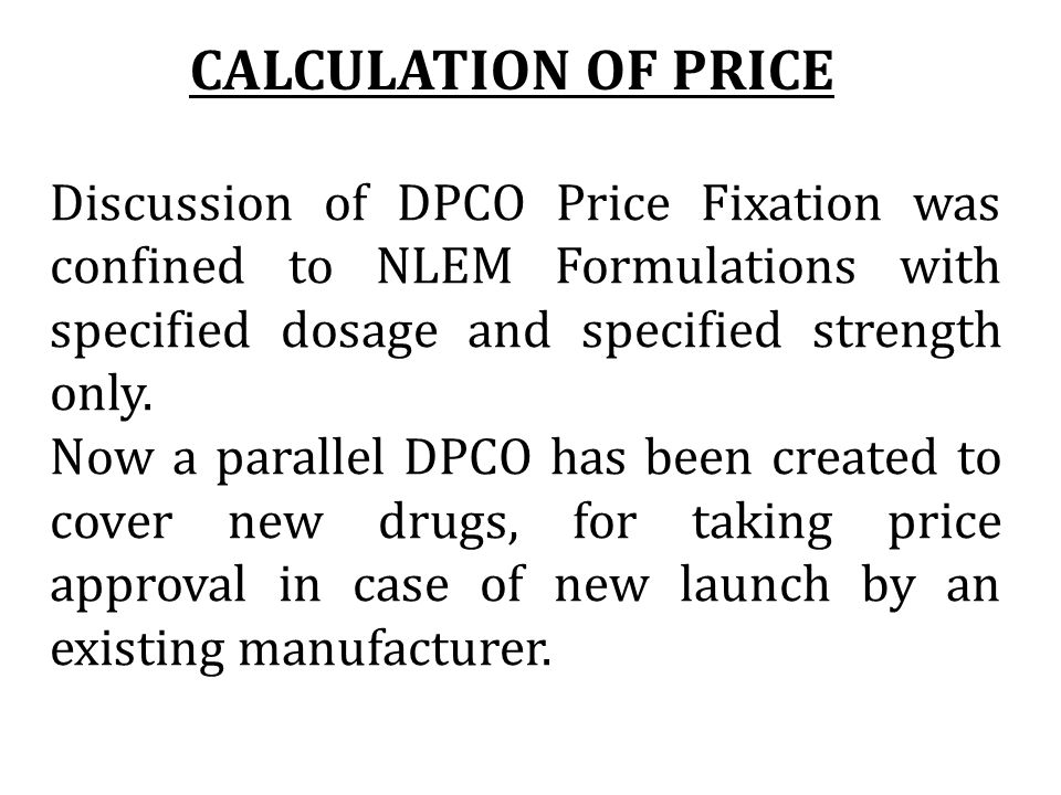 CALCULATION OF PRICE Discussion of DPCO Price Fixation was confined to NLEM Formulations with specified dosage and specified strength only.