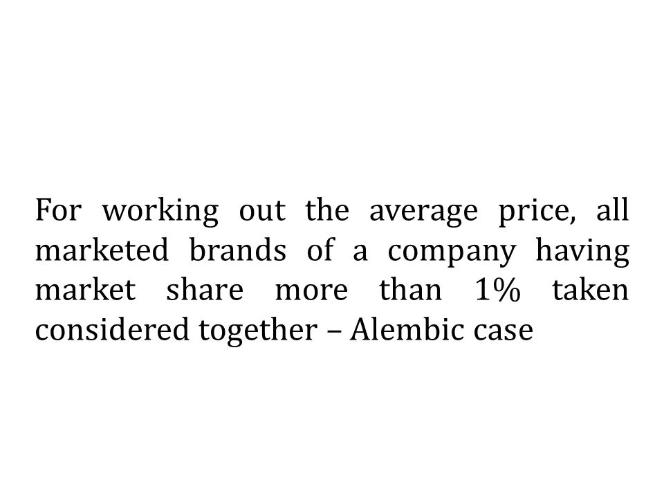 For working out the average price, all marketed brands of a company having market share more than 1% taken considered together – Alembic case