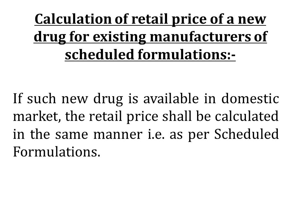 Calculation of retail price of a new drug for existing manufacturers of scheduled formulations:-