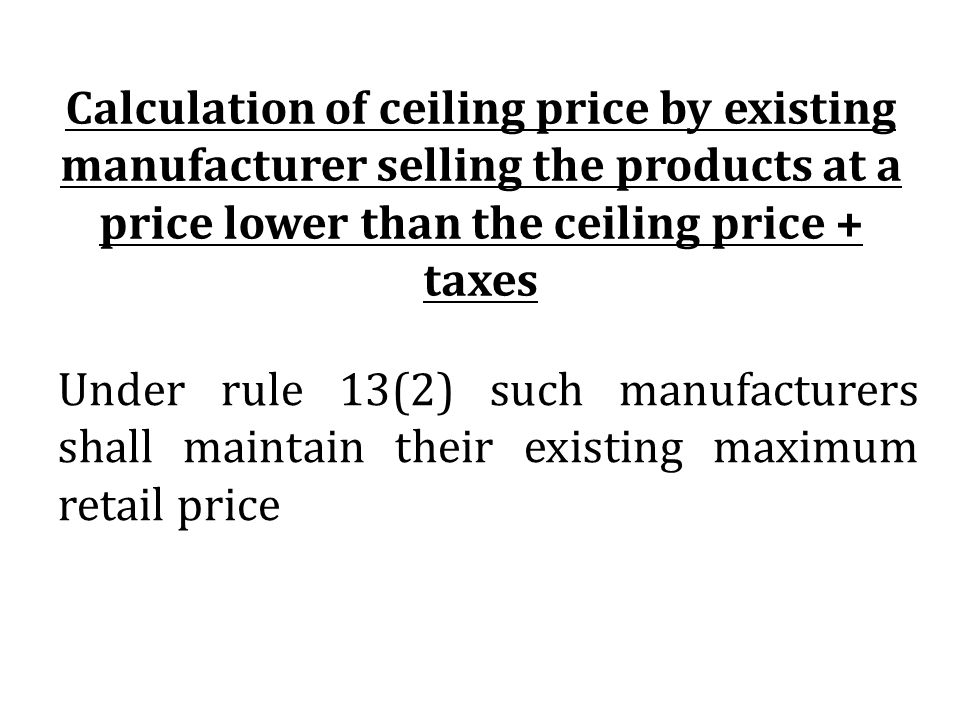 Calculation of ceiling price by existing manufacturer selling the products at a price lower than the ceiling price + taxes