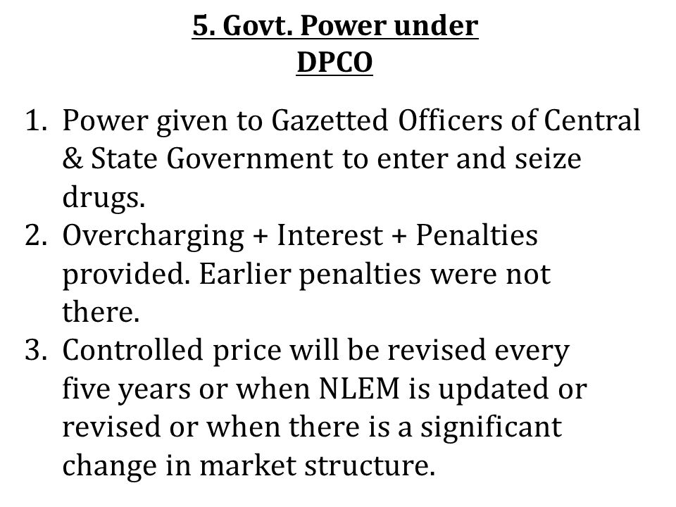 5. Govt. Power under DPCO Power given to Gazetted Officers of Central & State Government to enter and seize drugs.