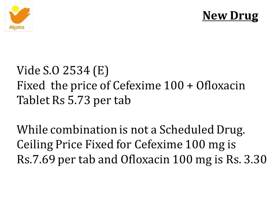 New Drug Vide S.O 2534 (E) Fixed the price of Cefexime 100 + Ofloxacin Tablet Rs 5.73 per tab.