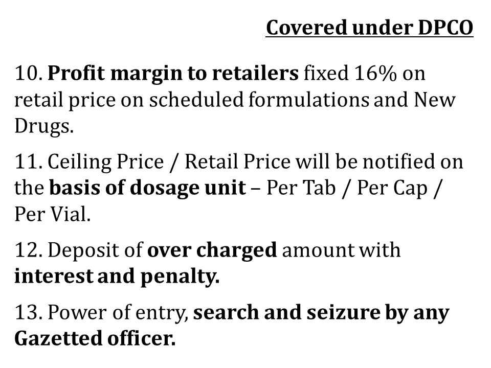 Covered under DPCO 10. Profit margin to retailers fixed 16% on retail price on scheduled formulations and New Drugs.