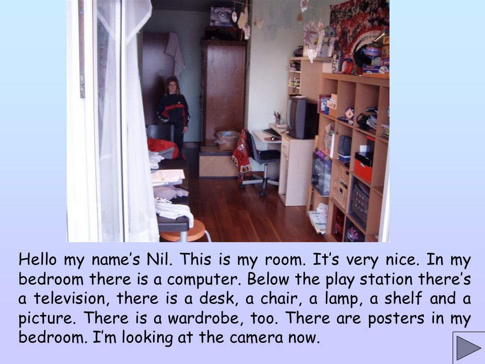 Hello my name's Nil. This is my room. It's very nice