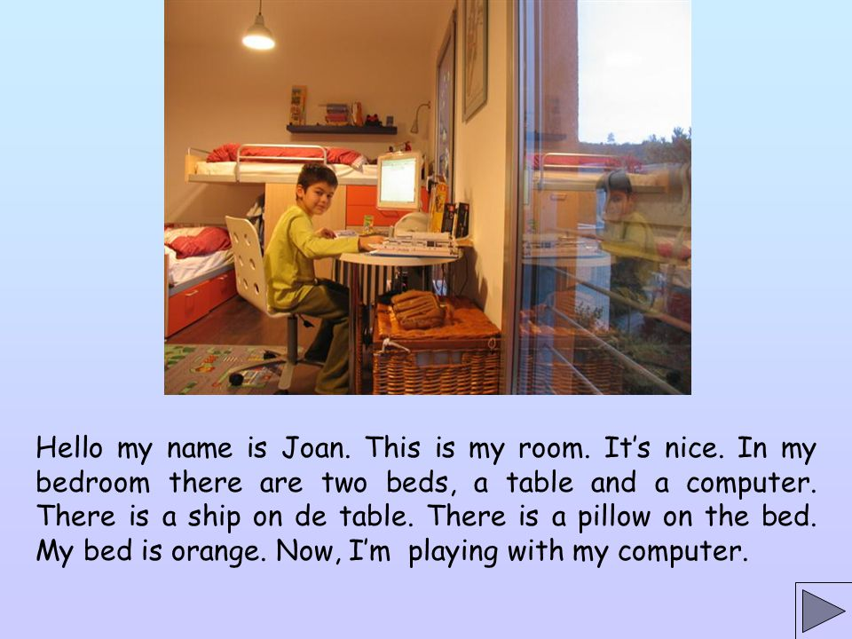 Hello my name is Joan. This is my room. It's nice