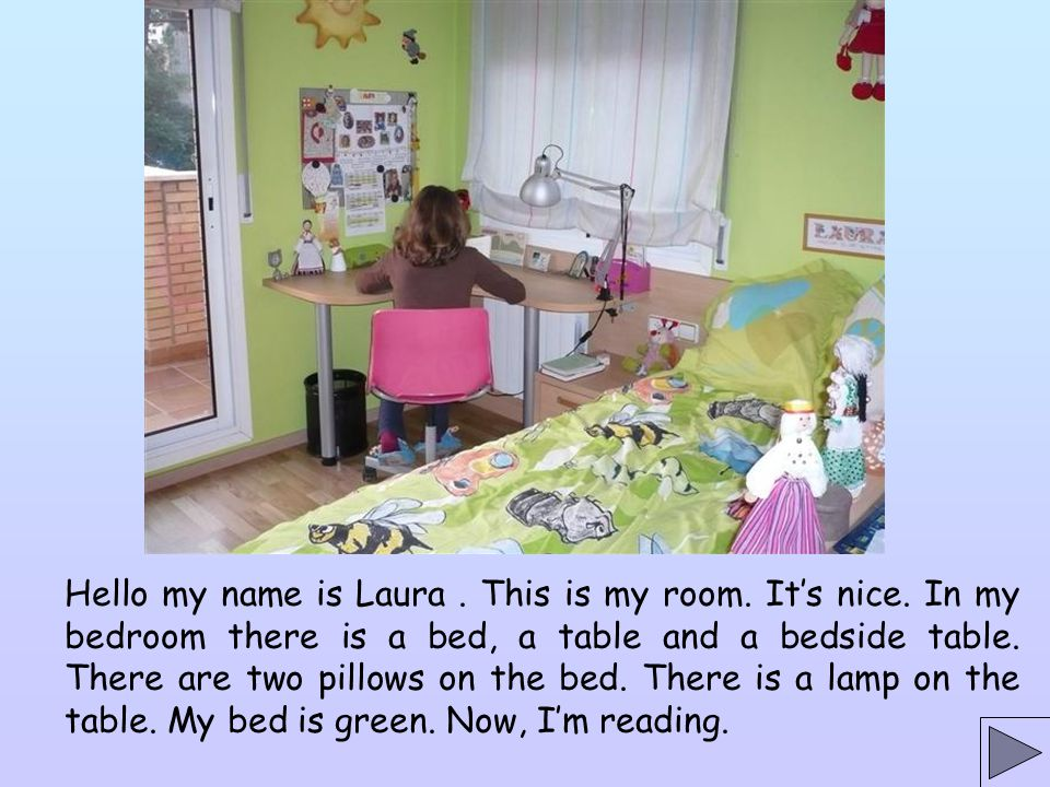 Hello my name is Laura. This is my room. It's nice