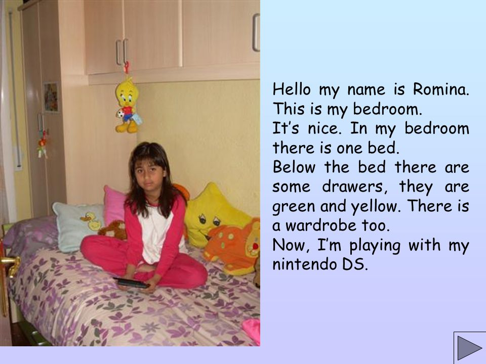 Hello my name is Romina. This is my bedroom.