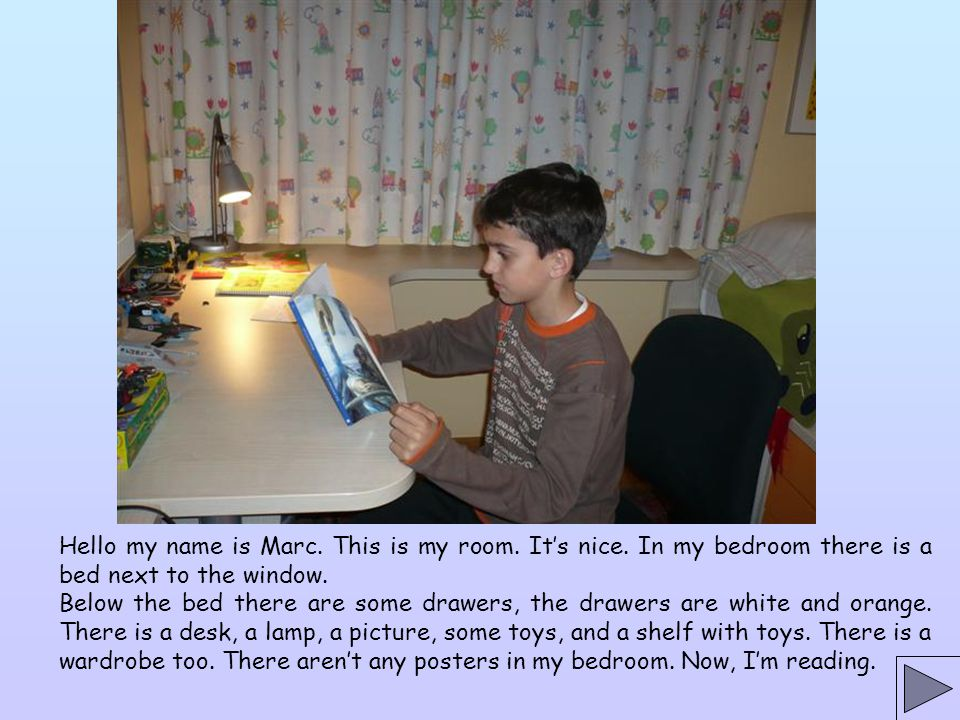 Hello my name is Marc. This is my room. It's nice