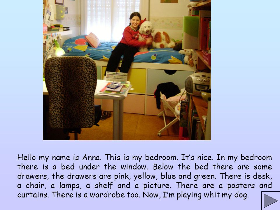 Hello my name is Anna. This is my bedroom. It's nice