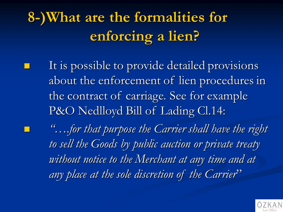 8-)What are the formalities for enforcing a lien