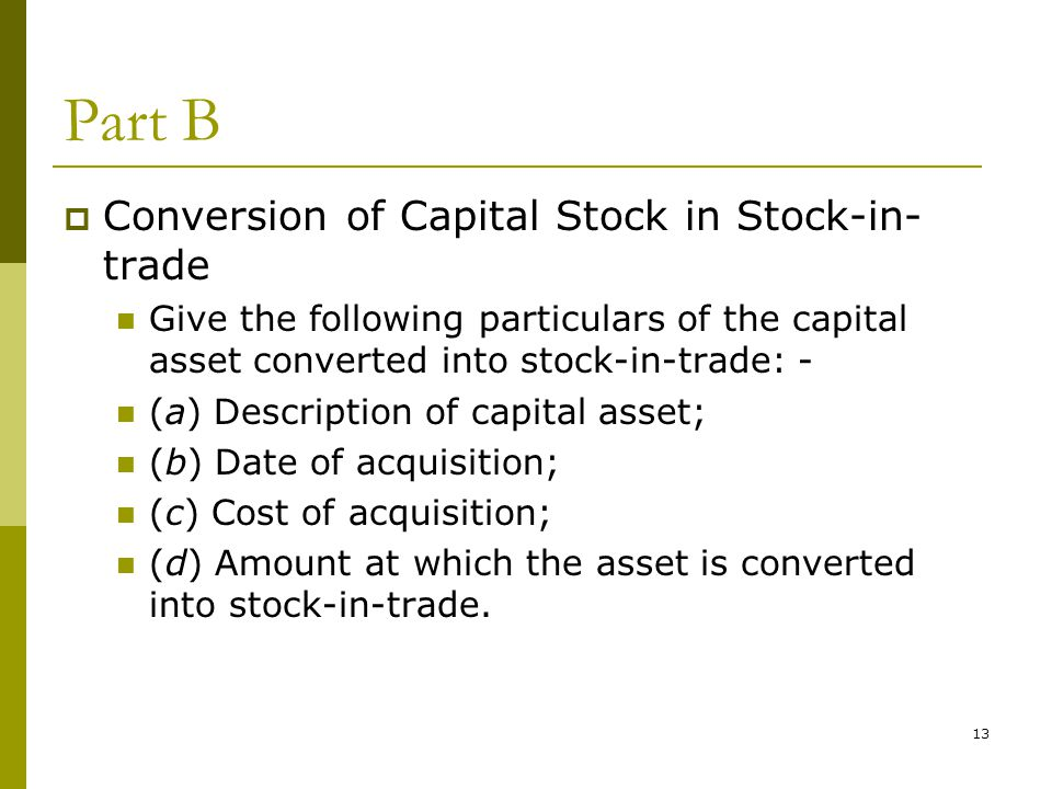 Part B Conversion of Capital Stock in Stock-in-trade