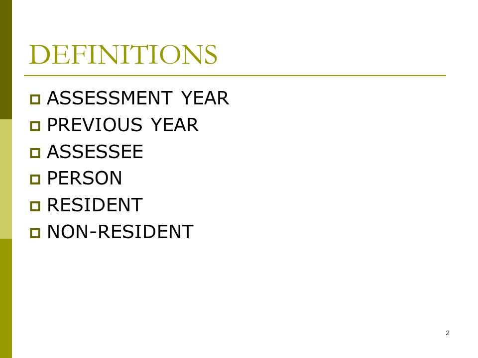 DEFINITIONS ASSESSMENT YEAR PREVIOUS YEAR ASSESSEE PERSON RESIDENT