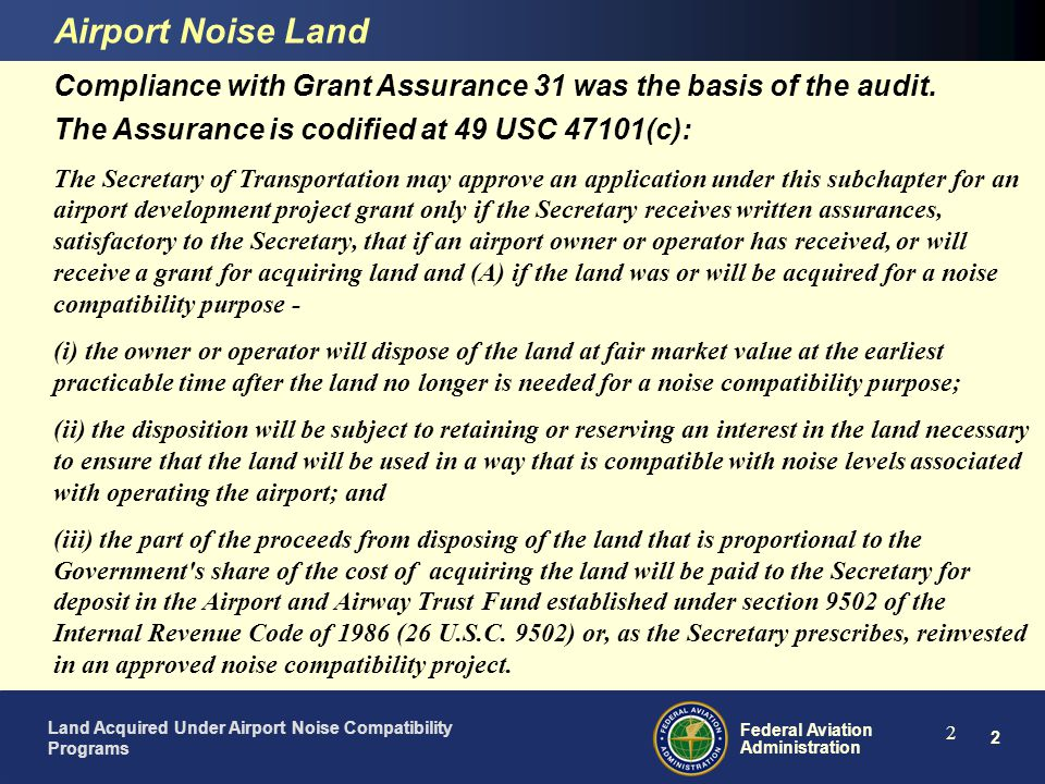 Airport Noise Land Compliance with Grant Assurance 31 was the basis of the audit. The Assurance is codified at 49 USC 47101(c):