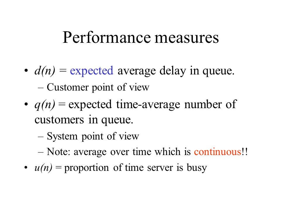 Performance measures d(n) = expected average delay in queue.