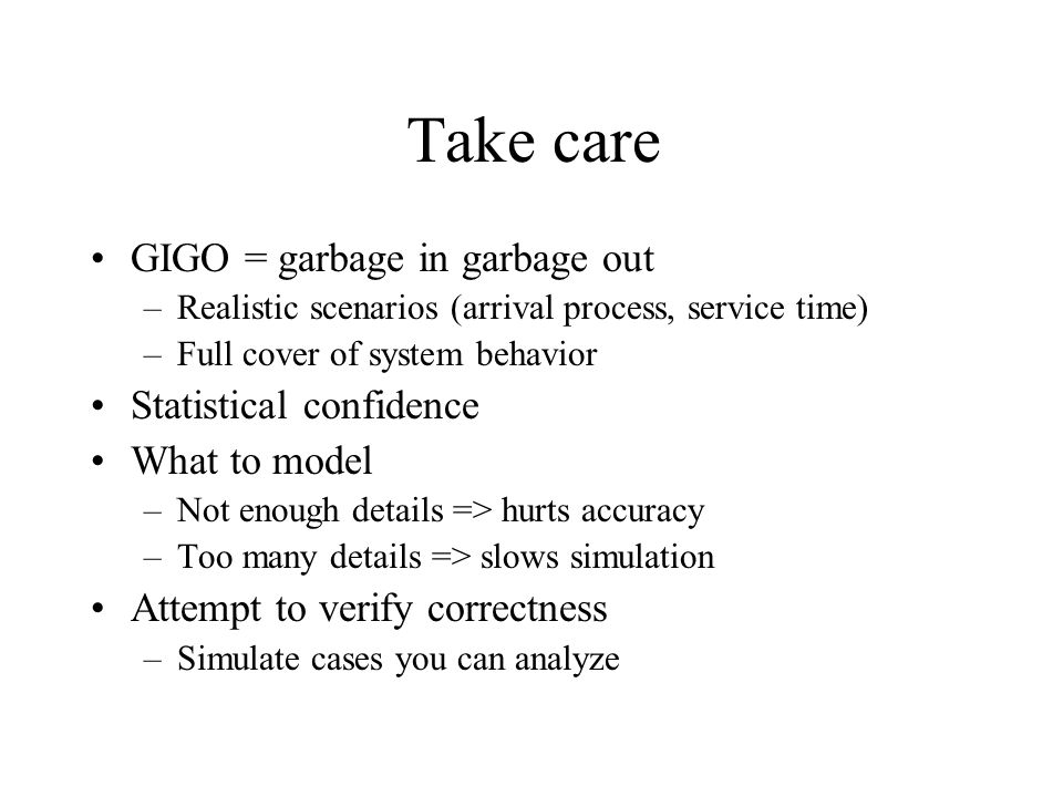 Take care GIGO = garbage in garbage out Statistical confidence