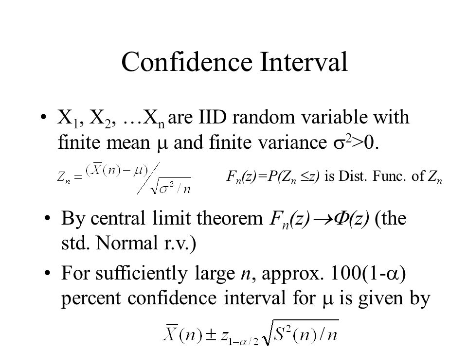 Confidence Interval X1, X2, …Xn are IID random variable with finite mean  and finite variance 2>0.