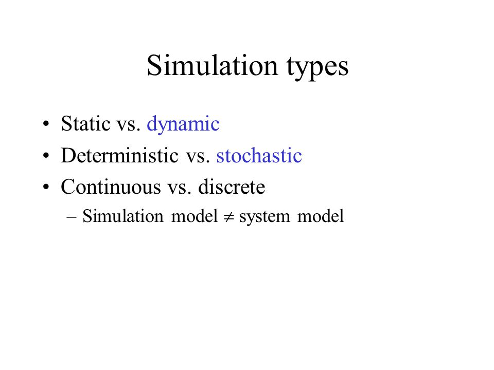 Simulation types Static vs. dynamic Deterministic vs. stochastic