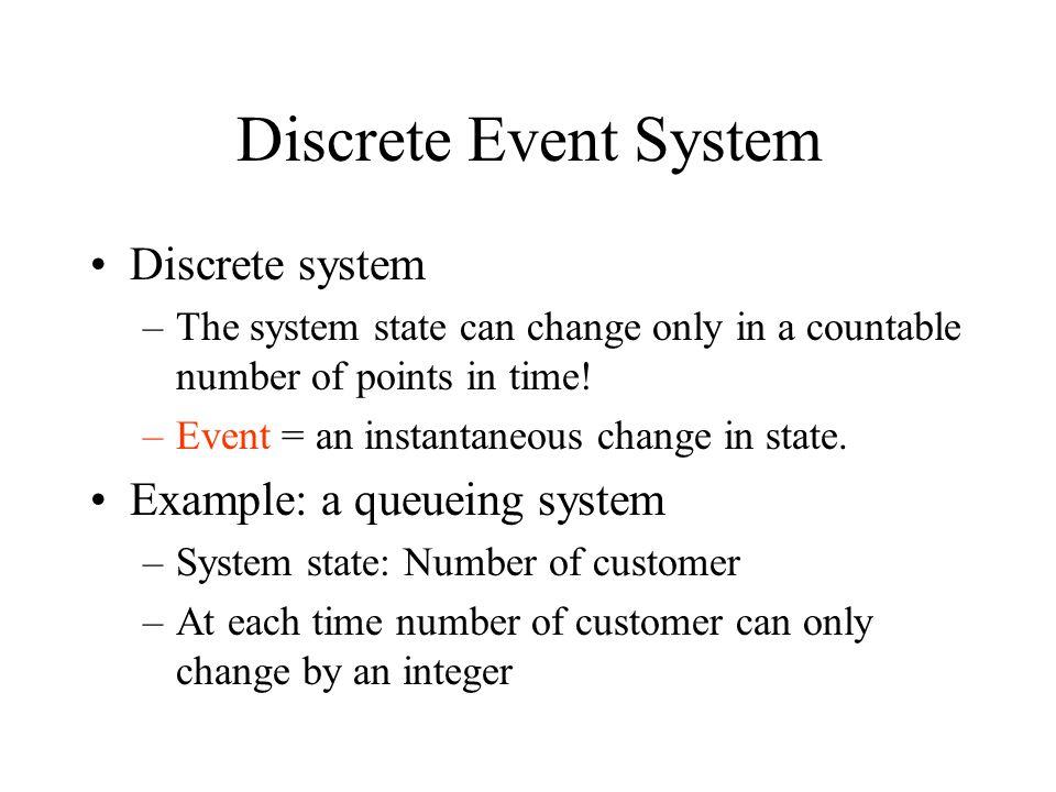 Discrete Event System Discrete system Example: a queueing system
