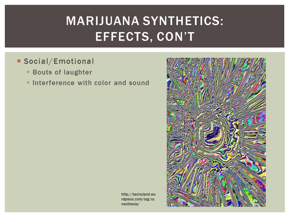 Marijuana synthetics: Effects, con't