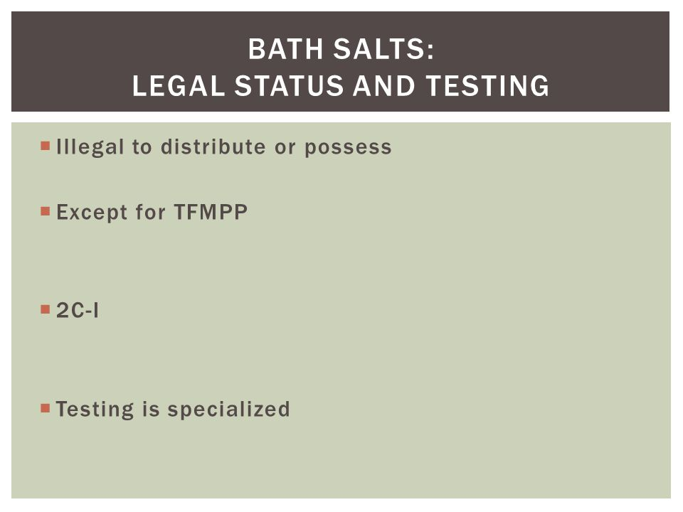 Bath salts: legal status and testing