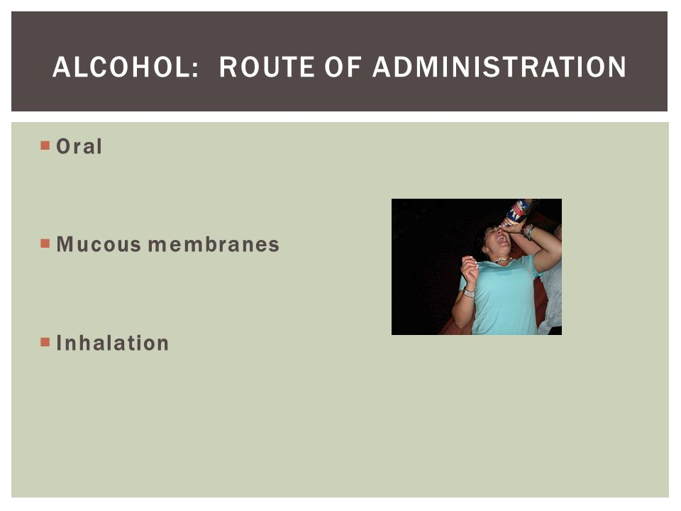 Alcohol: Route of administration