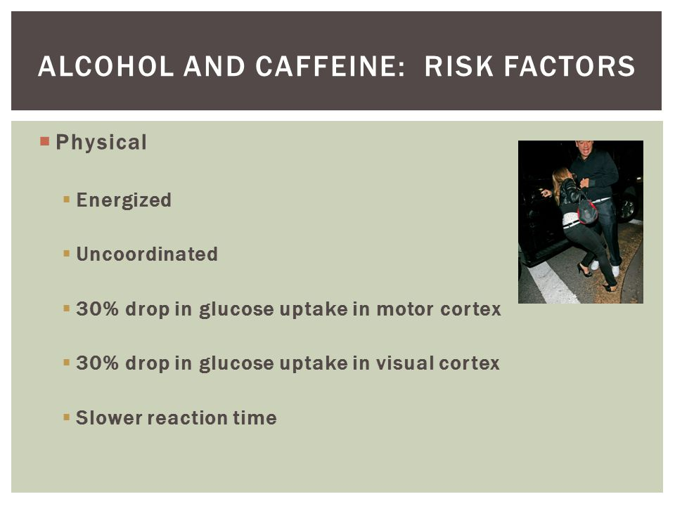 Alcohol and caffeine: Risk factors