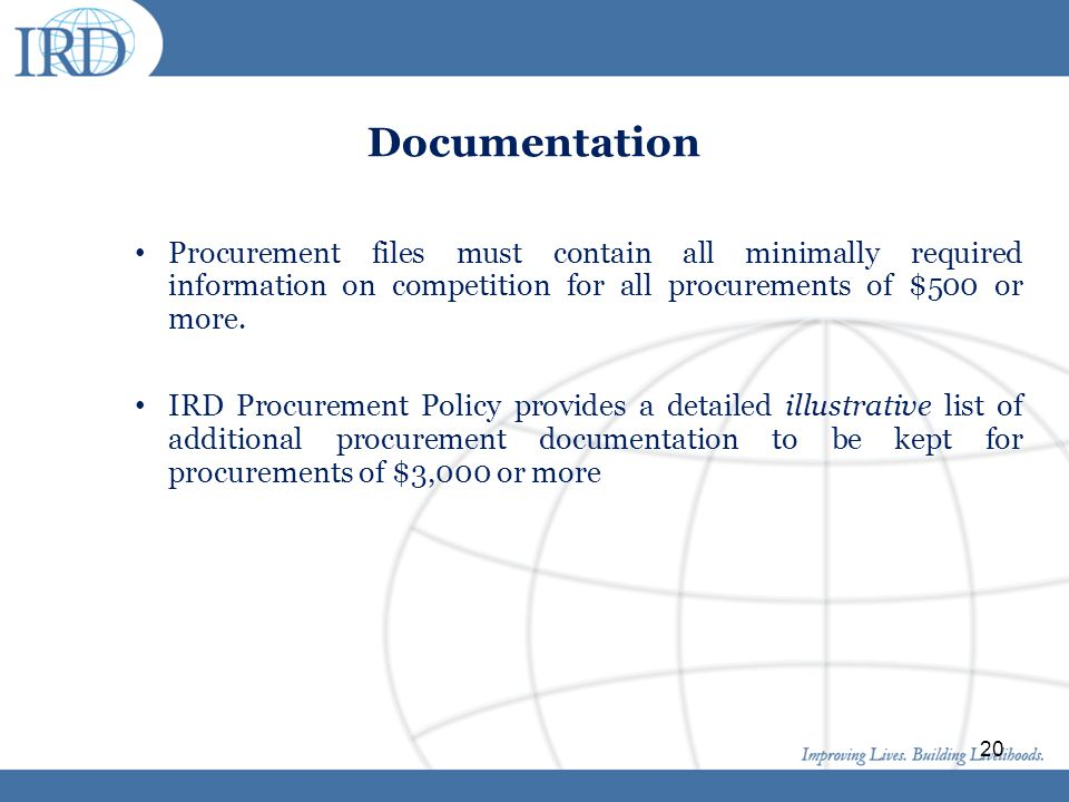 Documentation Procurement files must contain all minimally required information on competition for all procurements of $500 or more.